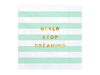 Servetter Never stop dreaming, 20-pack