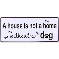 Skylt a dog without a home is just a house.
