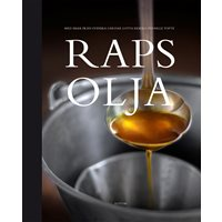 Rapsolja : med smak från svenska gårdar