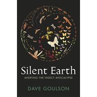 Silent Earth Averting the Insect Apocalypse (Goulson)