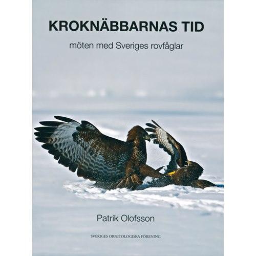 Kroknäbbarnas tid - möten med Sveriges rovfåglar (Olofsson)