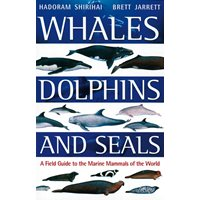 Whales, Dolphins & Seals. Marine Mammals of the World (Shiri