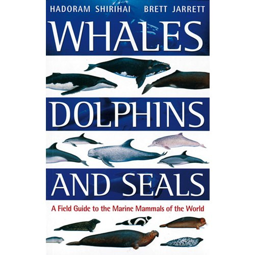 Whales, Dolphins & Seals. Marine Mammals of the World (Shirihai)