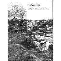 Dröstorp - en by på Öland som blev öde (Andersson & Johansso
