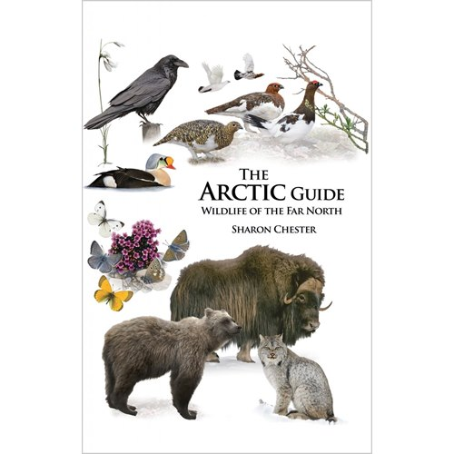 The Arctic Guide: Wildlife of the Far North (Chester)