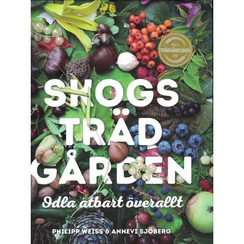 Skogsträdgården : odla ätbart överallt (Weiss & Sjöberg)